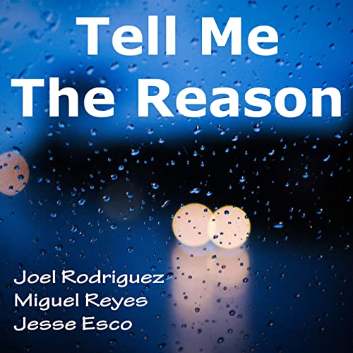 Tell Me the Reason by Joel Rodriguez, Miguel Reyes, and Jesse Esco